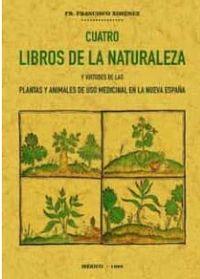 CUATRO LIBROS DE LA NATURALEZA Y VIRTUDES DE LAS PLANTAS Y ANIMALES DE USO COMERCIAL EN LA NUEVA ESPAÑA