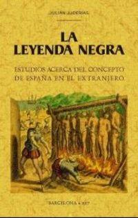 LEYENDA NEGRA, LA - ESTUDIOS ACERCA DEL CONCEPTO DE ESPAÑA EN EL EXTRANJERO