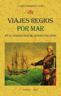 VIAJES REGIOS POR MAR EN EL TRANSCURSO DE QUINIENTOS AÑOS - NARRACION CRONOLOGICA