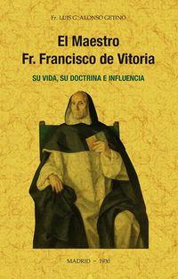 MAESTRO FR. FRANCISCO DE VITORIA, EL - SU VIDA, SU DOCTRINA E INFLUENCIA