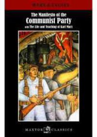 MANIFESTO OF THE COMMUNIST PARTY, THE - WITH THE LIFE & TEACHING OF KARL MARX