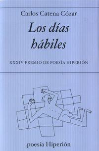 Dias Habiles, Los (xxxiv Premio De Poesia Hiperion) (ex Aequo) - Carlos Catena Cozar