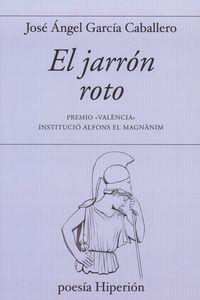 Jarron Roto, El (premio Valencia Institucio Alfons El Magnanim) - Jose Angel Garcia Caballero
