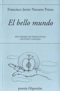 """Bello Mundo, El - Xxii Premio De Poesia Joven """"antonio Carvajal"""" - Francisco J. Navarro Prieto"""