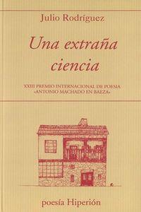 """Extraña Ciencia, Una - Xxiii Premio Internacional De Poesia """"antonio Machado En Baeza"""" - Julio Rodriguez"""