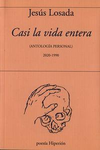 Casi La Vida Entera (antologia Personal) - Jesus Losada
