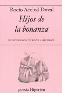 Hijos De La Bonanza (xxxv Premio De Poesia Hiperion) - Rocio Aceval Doval