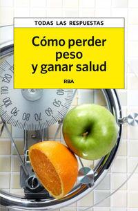 Como Perder Peso Y Ganar Salud - Todas Las Respuestas - Anna  Brunat  /  Martina  Miserachs