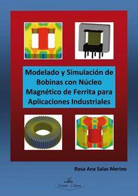 MODELADO Y SIMULACION DE BOBINAS CON NUCLEO MAGNETICO DE FERRITA PARA APLICACIONES INDUSTRIALES