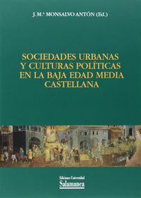 SOCIEDADES URBANAS Y CULTURAS POLITICAS EN LA BAJA EDAD MEDIA CASTELLANA