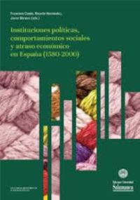 INSTITUCIONES POLITICAS, COMPORTAMIENTOS SOCIALES Y ATRASO ECONOMICO EN ESPAÑA