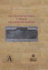 800 Años De Historia A Traves Del Derecho Romano - Amelia Castresana