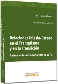 Relaciones Iglesia-Estado En El Franquismo Y En La Transicion - Antecedentes De Los Acuerdos De 1979 - Juan Ferreiro Galguera