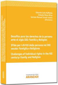 DESAFIOS PARA LOS DERECHOS DE LA PERSONA ANTE EL SIGLO XXI - FAMILIA Y RELIGION = SFIDE PER I DIRITTI DELLA PERSONA DINANZI AL XXI SECOLO - FAMIGLIA E RELIGIONE
