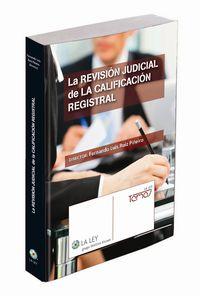 REVISION JUDICIAL DE LA CALIFICACION REGISTRAL, LA