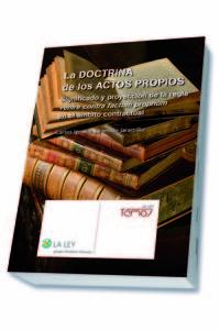 DOCTRINA DE LOS ACTOS PROPIOS, LA - SIGNIFICADO Y PROYECCION DE LA REGLA VENIRE CONTRA FACTUM PROPRIUM EN EL AMBITO CONTRACTUAL