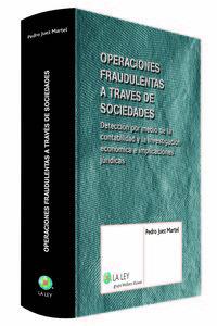 Operaciones Fraudulentas A Traves De Sociedades - Deteccion Por Medio De La Contabilidad Y La Investigacion Economica E Implicaciones Juridicas - Pedro Juez Martel