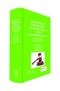JURISPRUDENCIA CONSTITUCIONAL EN MATERIA LABORAL Y SOCIAL EN EL PERIODO 1999-2010, LA - LIBRO HOMENAJE A MARIA EMILIA CASAS