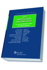 Practica Fiscal Para Abogados 2015 - Los Casos Mas Relevantes En 2014 De Los Grandes Despachos - Ricardo Gomez-Barreda / [ET AL. ]