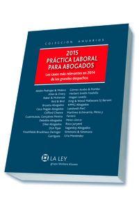 Practica Laboral Para Abogados 2015 - Los Casos Mas Relevantes En 2014 De Los Grandes Despachos - Salvador Del Rey Guanter / [ET AL. ]