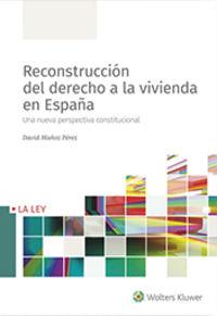 RECONSTRUCCION DEL DERECHO A LA VIVIENDA EN ESPAÑA - UNA NUEVA PERSPECTIVA CONSTITUCIONAL