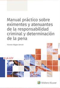 MANUAL PRACTICO SOBRE EXIMENTES Y ATENUANTES DE LA RESPONSABILIDAD CRIMINAL Y DETERMINACION DE LA PENA
