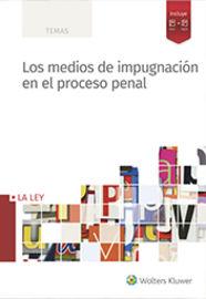 MEDIOS DE IMPUGNACION EN EL PROCESO PENAL, LOS