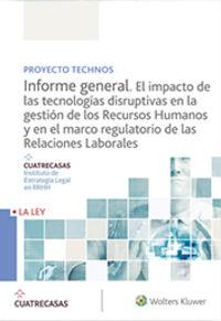 Proyecto Technos. Informe General. El Impacto De Las Tecnologias Disruptivas En La Gestion De Los Recursos Humanos Y En El Marco Regulatorio De Las Relaciones Laborales - Instituto Cuatrecasas