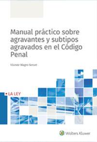 MANUAL PRACTICO SOBRE AGRAVANTES Y SUBTIPOS AGRAVADOS EN EL CODIGO PENAL