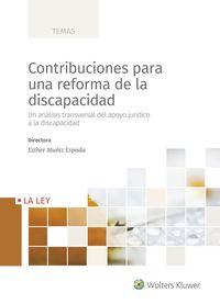 Contribuciones Para Una Reforma De La Discapaciddad - Un Analisis Transversal Del Apoyo Juridico A La Discapacidad - Esther Muñiz Espada
