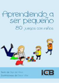 Aprendiendo A Ser Pequeño - 80 Juegos Con Niños - Olga Del  Ama  /  Elena   Villar (il. )