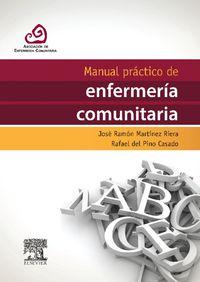Manual Practico De Enfermeria Comunitaria - Jose Ramon Martinez Riera / Rafael Del Pino Casado