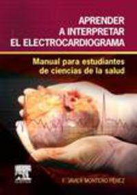 APRENDER A INTERPRETAR EL ELECTROCARDIOGRAMA - MANUAL PARA ESTUDIANTES DE CIENCIAS DE LA SALUD