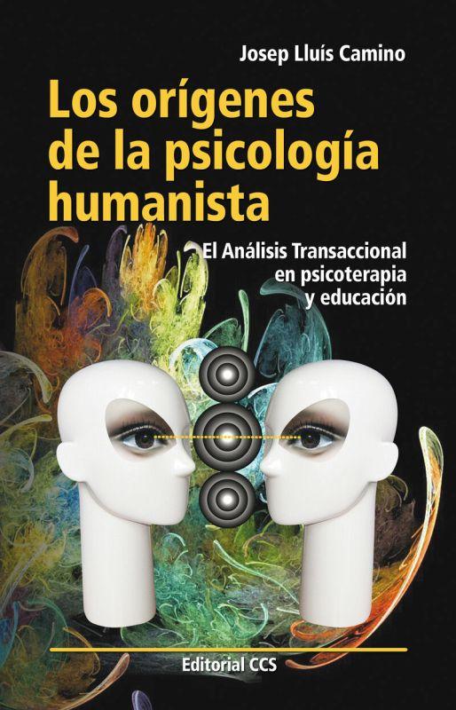 ORIGENES DE LA PSICOLOGIA HUMANISTA, LOS - EL ANALISIS TRANSACCIONAL EN PSICOTERAPIA Y EDUCACION