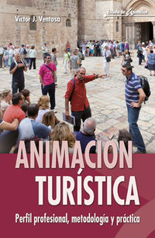 Animacion Turistica - Perfil Profesional, Metodologia Y Practica - Victor J. Ventosa Perez