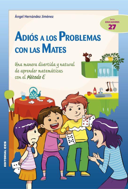 Adios A Los Problemas Con Las Mates - Una Manera Divertida Y Natural De Aprender Matematicas Con El Metodo E - Angel Hernandez Jimenez