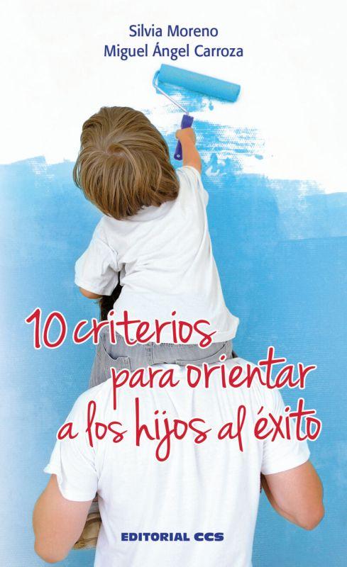 10 Criterios Para Orientar A Los Hijos Al Exito - Silvia Moreno Hernandez / Miguel Angel Carroza Barroso