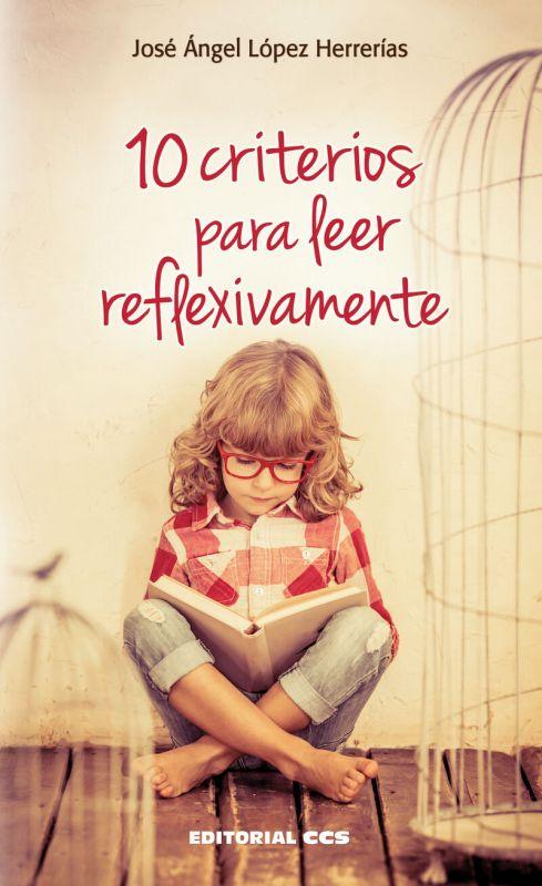 10 Criterios Para Leer Reflexivamente - Jose Angel Lopez Herrerias