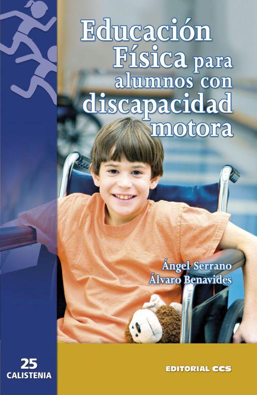 Educacion Fisica Para Alumnos Con Discapacidad Motora - Angel Serrano / Alvaro Benavides