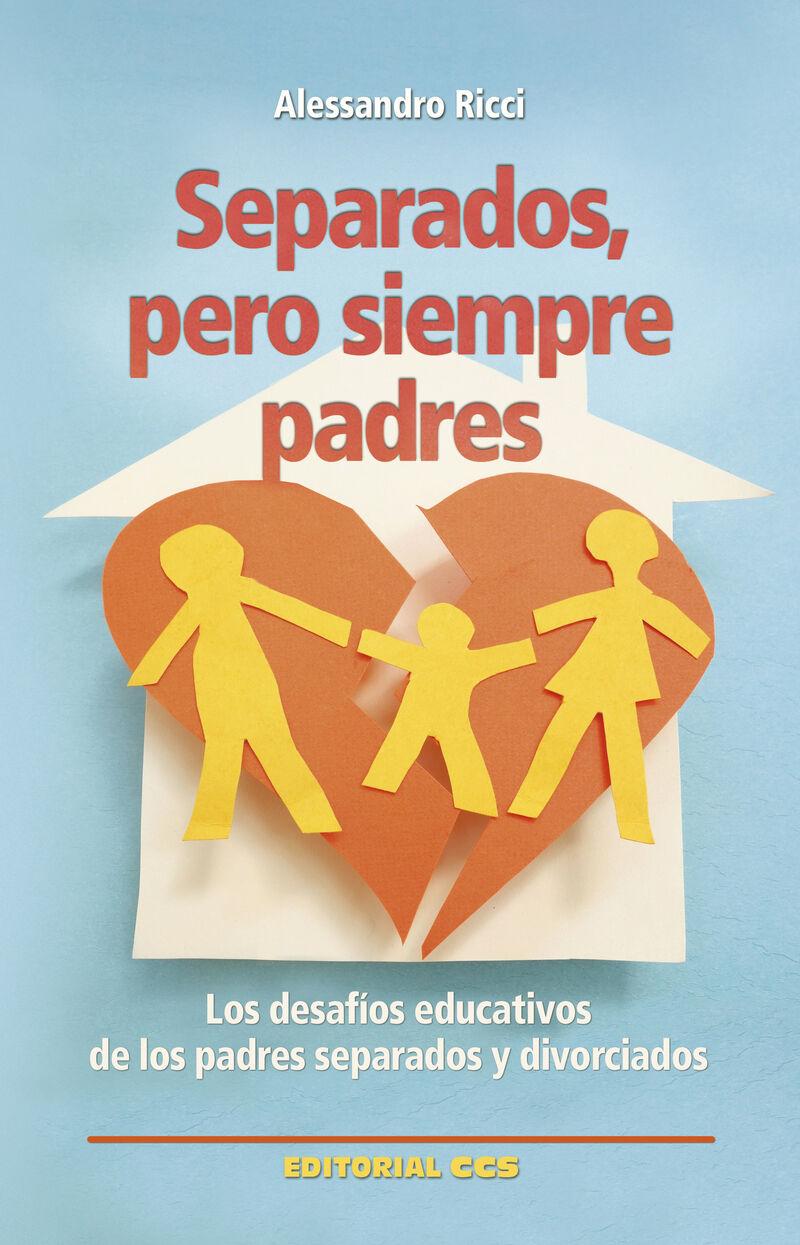 Separados, Pero Siempre Padres - Los Desafios Educativos De Los Padres Separados Y Divorciados - Alessandro Ricci