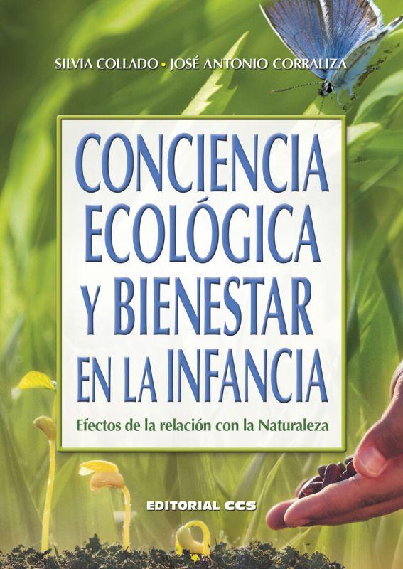 Conciencia Ecologica Y Bienestar En La Infancia - Efectos De La Relacion Con La Naturaleza - Silvia Collado Salas / Jose Antonio Corraliza Rodriguez