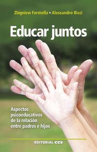 Educar Juntos - Aspectos Psicoeducativos De La Relacion Entre Padres E Hijos - Zbigniew Formella / Alessandro Ricci