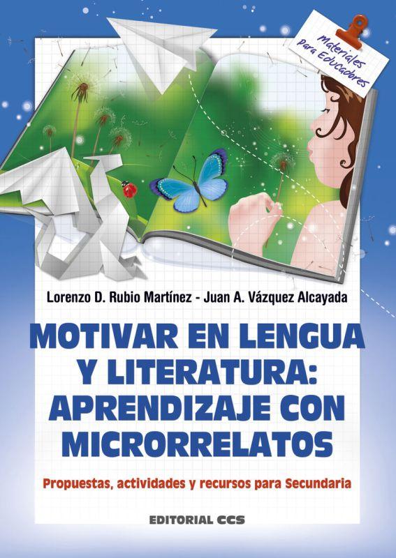 Motivar En Lengua Y Literatura - Aprendizaje Con Microrrelatos - Propuestas, Actividades Y Recursos Para Secundaria - Lorenzo David Rubio Martinez / Juan Antonio Vazquez Alcayada