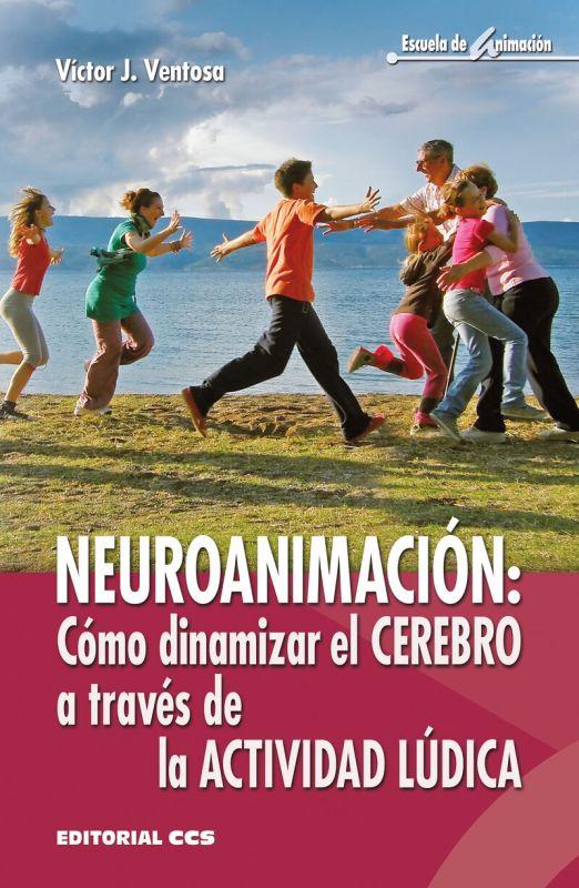 Neuroanimacion - Como Dinamizar El Cerebro A Traves De La Actividad Ludica - Victor J. Ventosa Perez