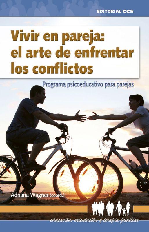 VIVIR EN PAREJA: EL ARTE DE ENFRENTAR LOS CONFLICTOS - PROGRAMA PSICOEDUCATIVO PARA PAREJAS (+CD)