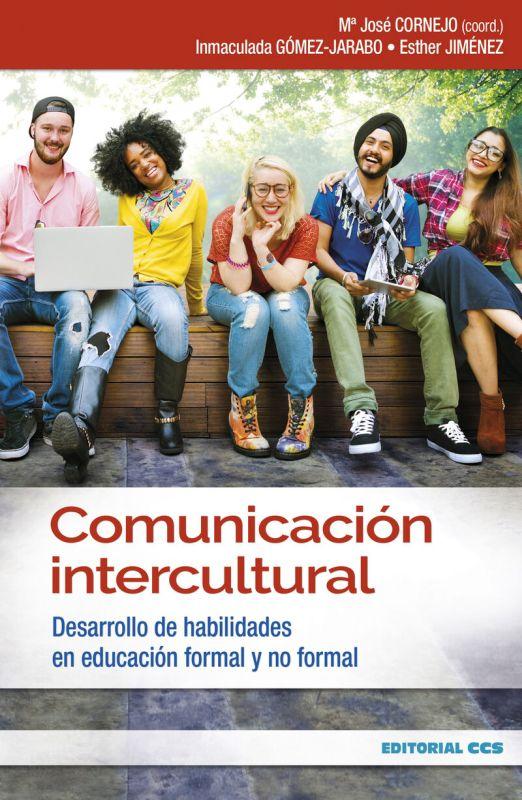 Comunicacion Intercultural - Desarrollo De Habilidades En Educacion Formal Y No Formal - Inmaculada Gomez-Jarabo / Esther Jimenez Luna / Maria Jose Cornejo Sosa