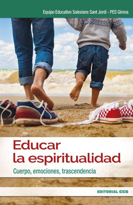Educar La Espiritualidad - Cuerpo, Emociones, Trascendencia - Aa. Vv.
