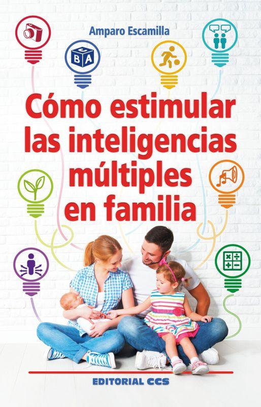 Como Estimular Las Inteligencias Multiples En Familia - Amparo Escamilla Gonzalez