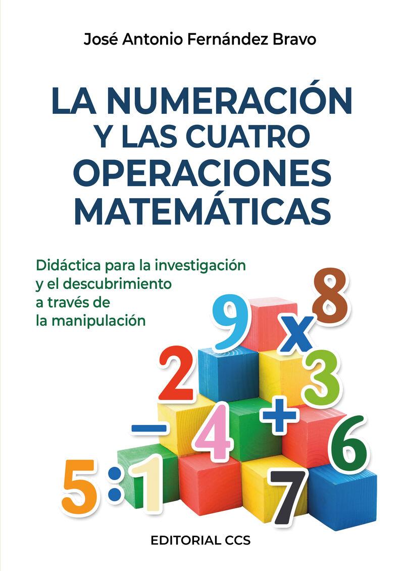 Numeracion Y Las Cuatro Operaciones Matematicas, La - Didactica Para La Investigacion Y El Descubrimiento A Traves De La Manipulacion - Jose Antonio Fernandez Bravo