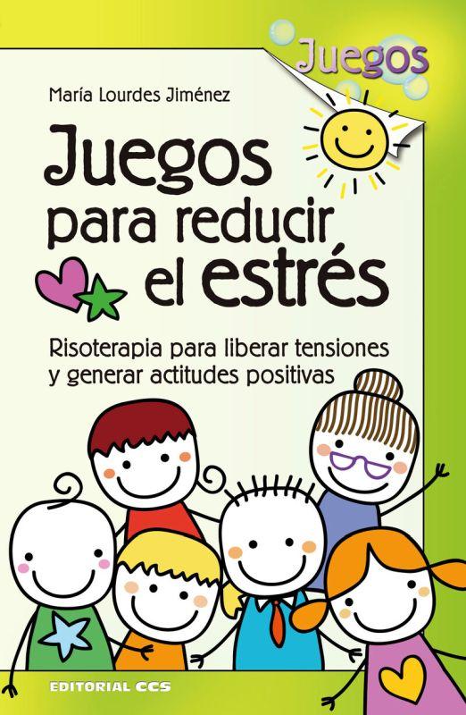 Juegos Para Reducir El Estres - Risoterapia Para Liberar Tensiones Y Generar Actitudes Positivas - Maria Lourdes Jimenez